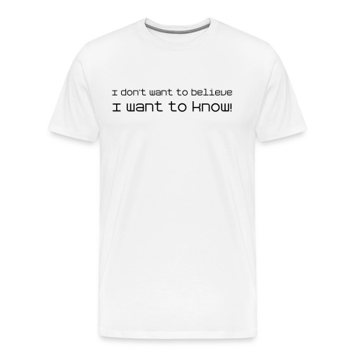 I want to know - Men's Premium T-Shirt