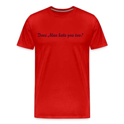 Does Max hate you too? - Men's Premium T-Shirt