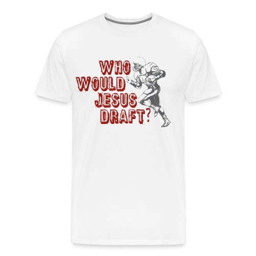 Who would Jesus draft Tee - Men's Premium T-Shirt
