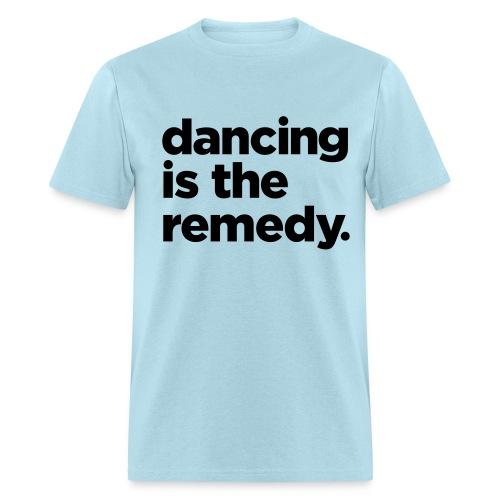 Dancing Is The Remedy Shirt - Men's T-Shirt