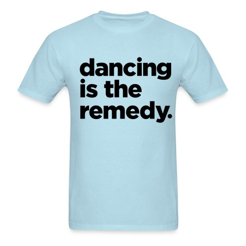 Dancing Is The Remedy Shirt - Men's T-Shirt