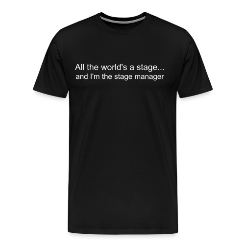 Men's All the world's a stage...and I'm the Stage Manager shirt - Men's Premium T-Shirt