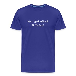 You Got What It Takes! - Men's Premium T-Shirt