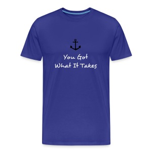 You Got What It Takes - Men's Premium T-Shirt