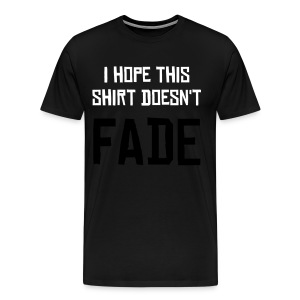 I hope this Shirt doesn't fade - Men's Premium T-Shirt