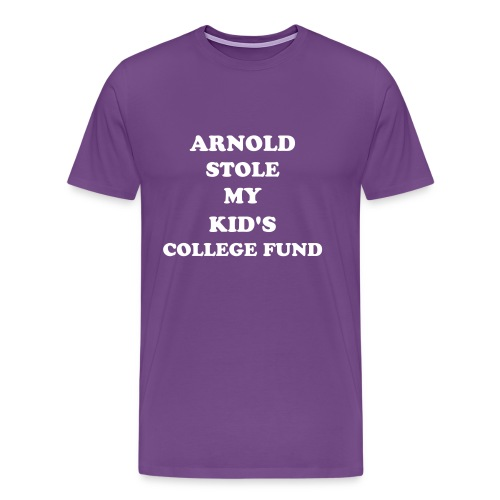 Arnold Stole My Kid's College Fund (choice of colors) - Men's Premium T-Shirt