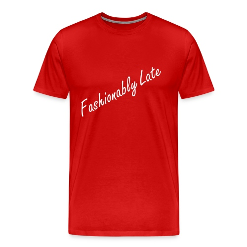 Fashionably Late - Men's Premium T-Shirt