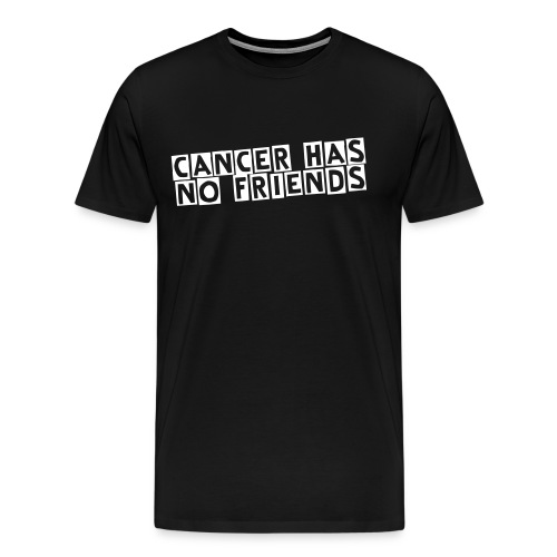 Cancer has no friends! T-Shirt - Men's Premium T-Shirt