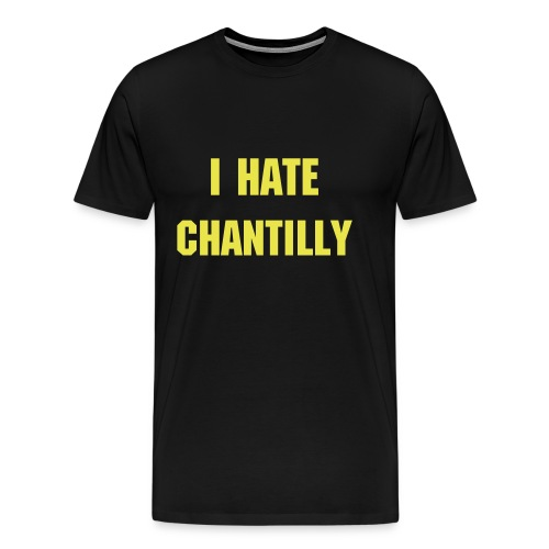 I hate Chantilly..You should too!  - Men's Premium T-Shirt