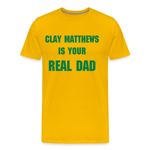 Clay Matthews is your real dad (Gold) - Men's Premium T-Shirt