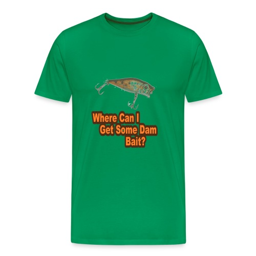 Where Can I Get Some Dam Bait? - Men's Premium T-Shirt