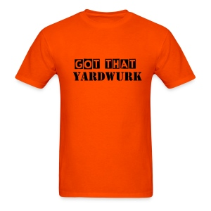 Got that yardwurk t-org445 - Men's T-Shirt