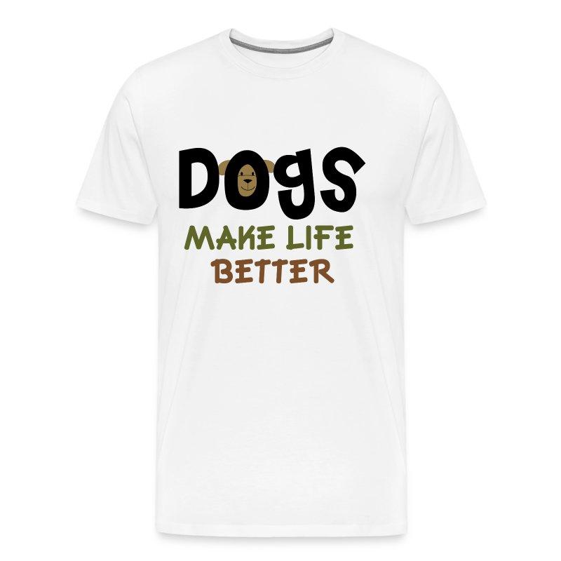 dogs make life better t shirt spreadshirt