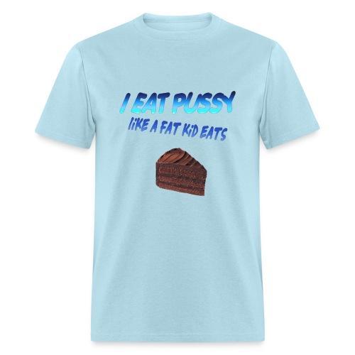 I eat P*ssy like a fat kid eats cake - Men's T-Shirt
