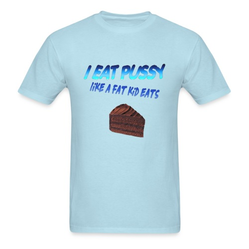 I eat P*ssy like a fat kid eats cake - Men's T-Shirt