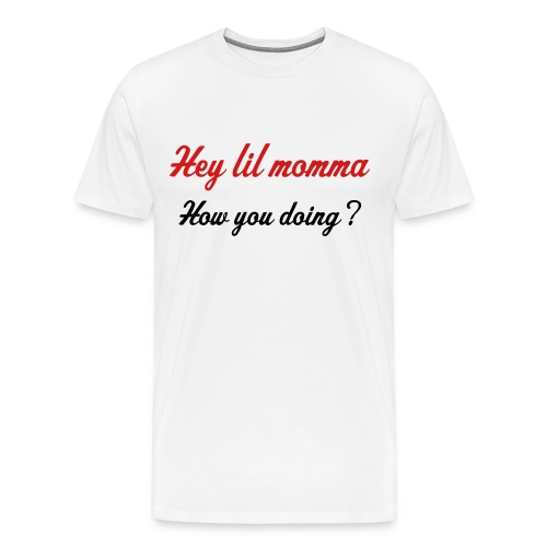 hey lil momma - Men's Premium T-Shirt