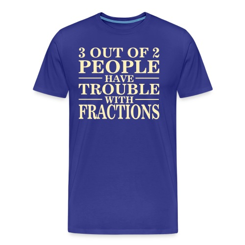 Math: Trouble With Fractions - Men's Premium T-Shirt