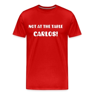 Not at the table Carlos! - Men's Premium T-Shirt