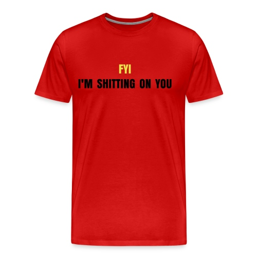 shitting on you - Men's Premium T-Shirt