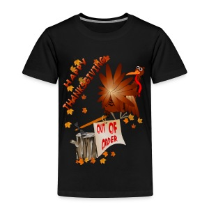 Happy Out Of Order Thanksgiving - Toddler Premium T-Shirt