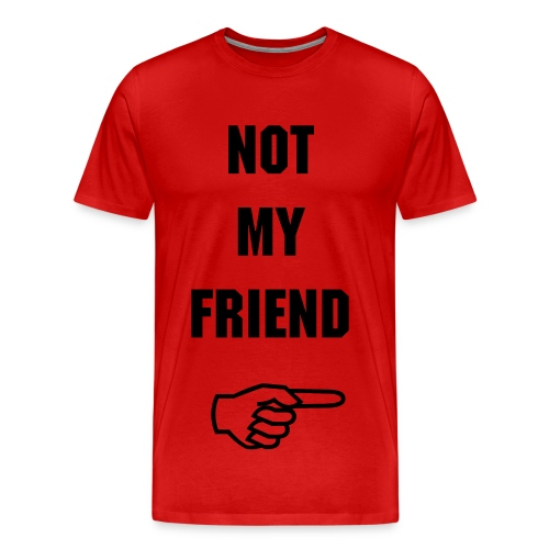 not my friend - Men's Premium T-Shirt
