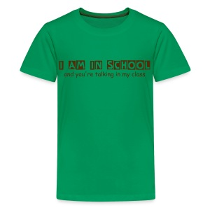I AM in School - You're Talking in my Class - Kids' Premium T-Shirt