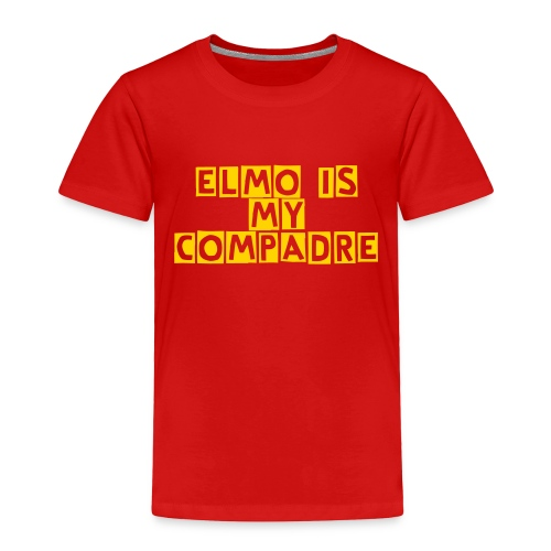 Elmo is My Compadre Toddler T-Shirt - Toddler Premium T-Shirt