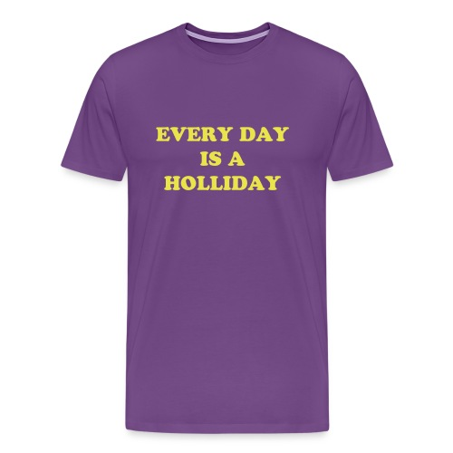 Every Day is a Holliday - Men's Premium T-Shirt