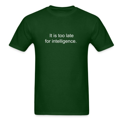 It is too late for intelligence - men's white print.  - Men's T-Shirt