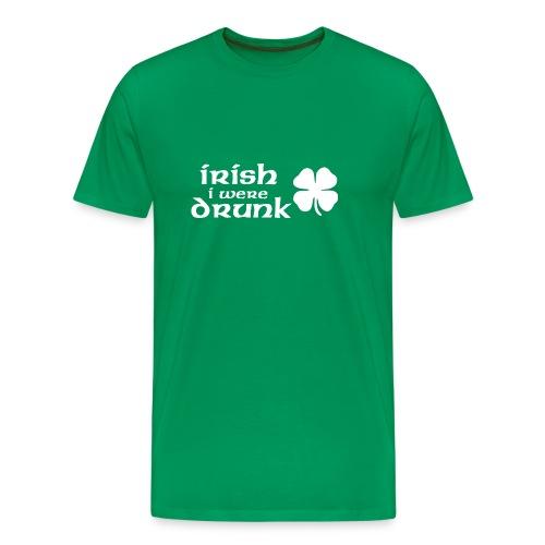 Irish I Were Drunk T-Shirt - Men's Premium T-Shirt