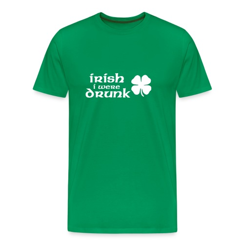 Irish I Were Drunk T-Shirt - Men's Premium T-Shirt