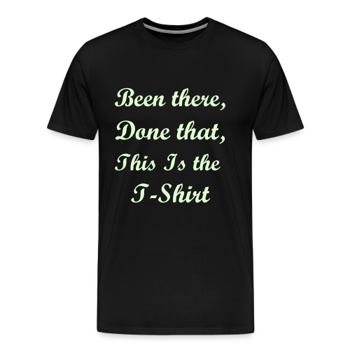 Been there, done that, this is the T-Shirt Glow in the Dark - Men's Premium T-Shirt