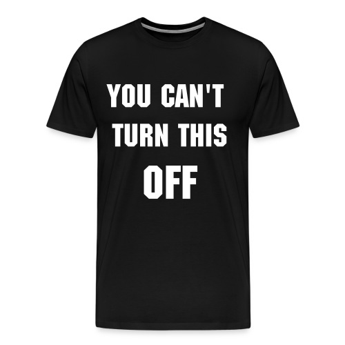 Can't turn this off - Men's Premium T-Shirt