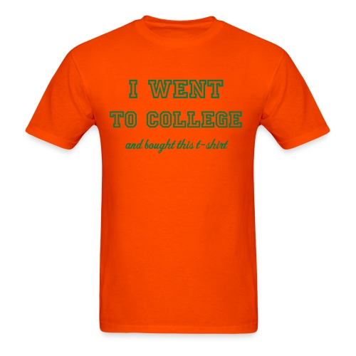 I went to college - Men's T-Shirt