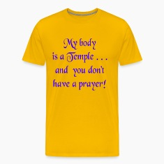 Gold My Body is a Temple and You Don't Have a Prayer T-Shirts