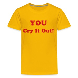You Cry It Out - Kids' Premium T-Shirt