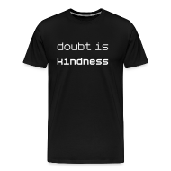 T-Shirts ~ Men's Premium T-Shirt ~ Doubt is Kindness: give doubt/give kindness