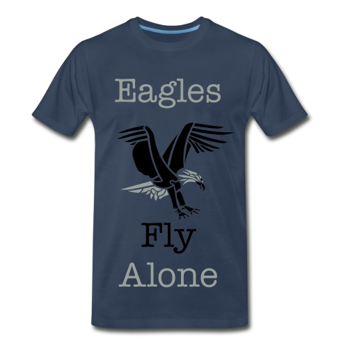 Eagles Fly Alone Tee - Men's Premium T-Shirt