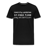 T-Shirts ~ Men's Premium T-Shirt ~ Reality Updates in Real Time: pay attention!