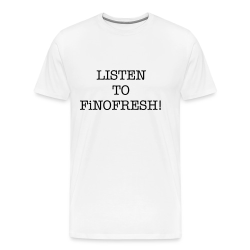 LISTEN TO FINOFRESH! - Men's Premium T-Shirt