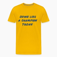 Drink Like A Champion Today T-Shirts