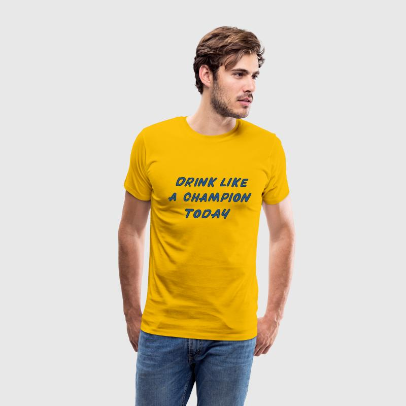 Drink Like A Champion Today T-Shirts - Men's Premium T-Shirt