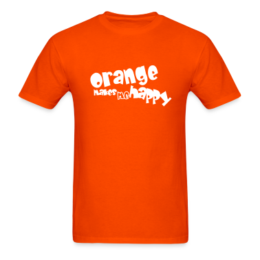 Orange orange makes me happy T-Shirts