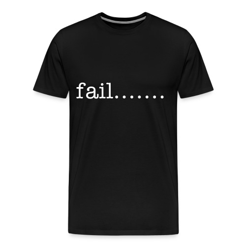 fail... - Men's Premium T-Shirt