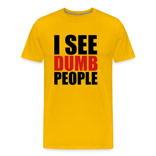 I see dumb people! - Men's Premium T-Shirt