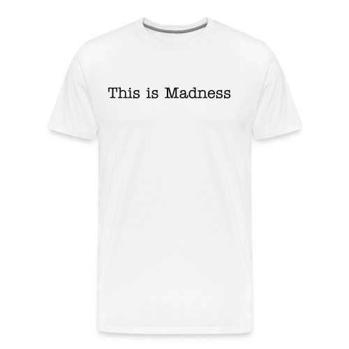 This is Madness - Men's Premium T-Shirt