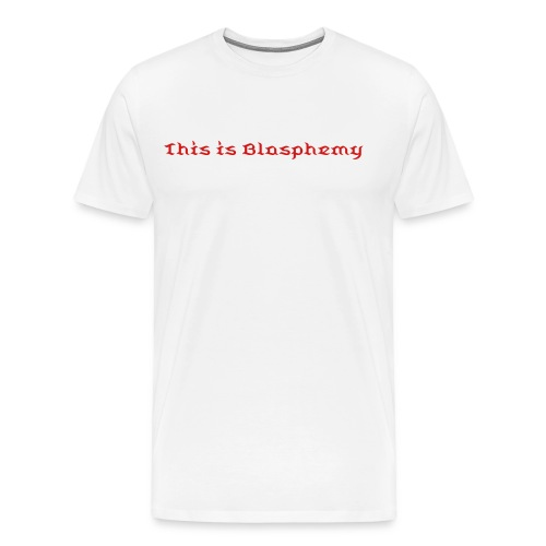 This is Blasphemy - Men's Premium T-Shirt