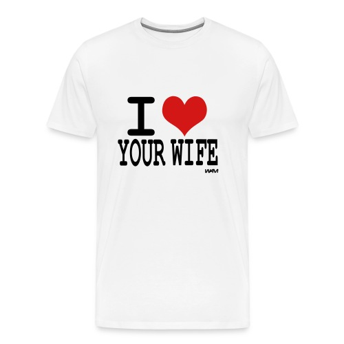 I love ur wife - Men's Premium T-Shirt