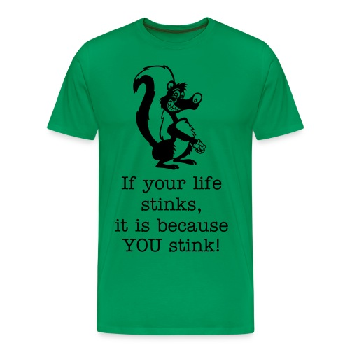 If your life stinks... - Men's Premium T-Shirt