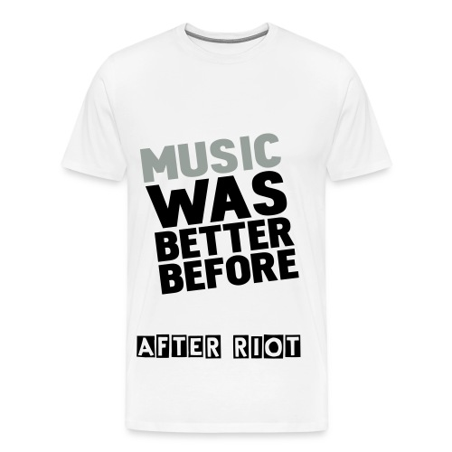After Riot - Music Was Better Before - Men's Premium T-Shirt
